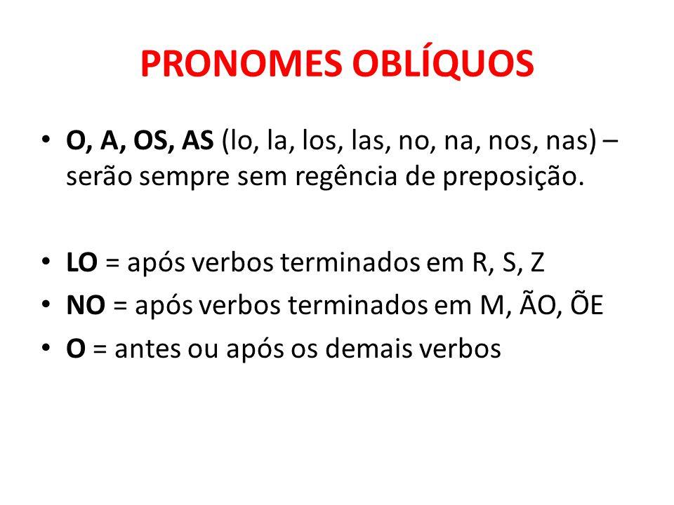 PRONOMES OBLÍQUOS O, A, OS, AS (lo, la, los, las, no, na, nos, nas) – serão sempre sem regência de preposição.