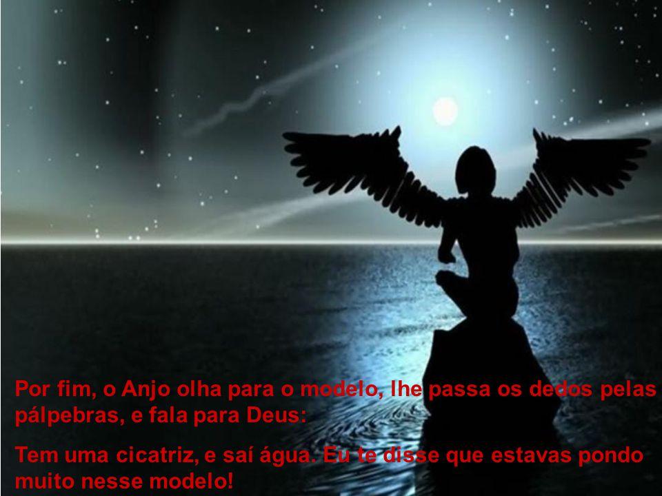 Por fim, o Anjo olha para o modelo, lhe passa os dedos pelas pálpebras, e fala para Deus:
