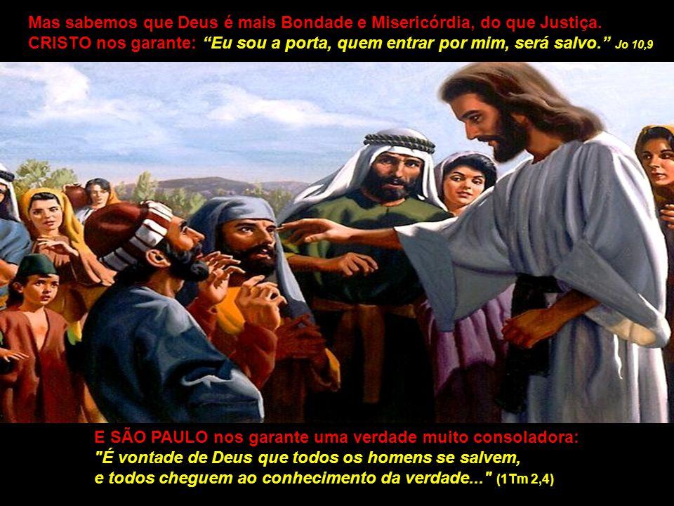 Mas sabemos que Deus é mais Bondade e Misericórdia, do que Justiça.