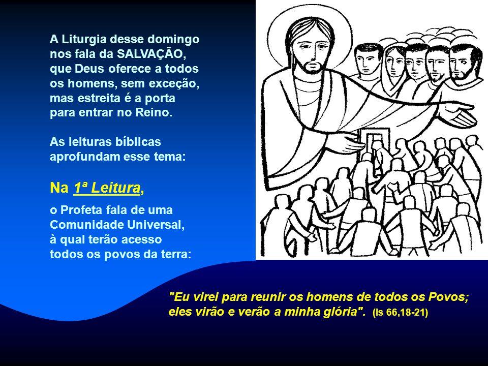 Na 1ª Leitura, A Liturgia desse domingo nos fala da SALVAÇÃO,