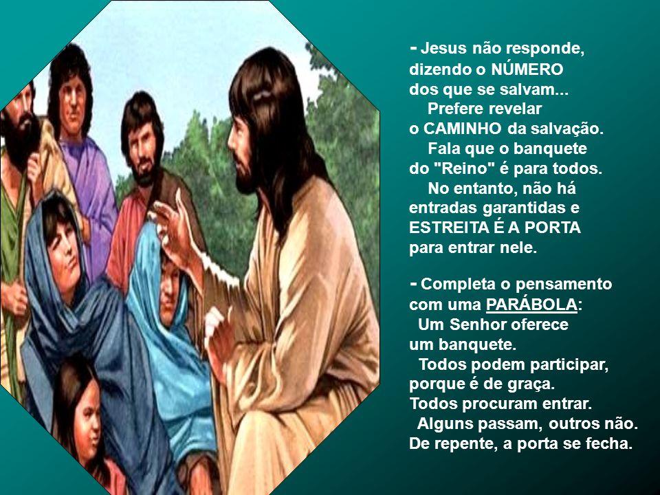 - Jesus não responde, dizendo o NÚMERO dos que se salvam...