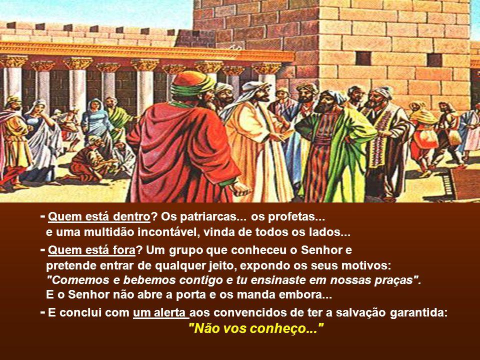 - Quem está dentro Os patriarcas... os profetas...