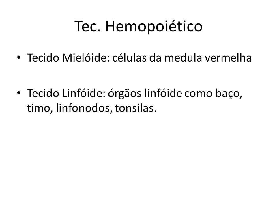 Tec. Hemopoiético Tecido Mielóide: células da medula vermelha
