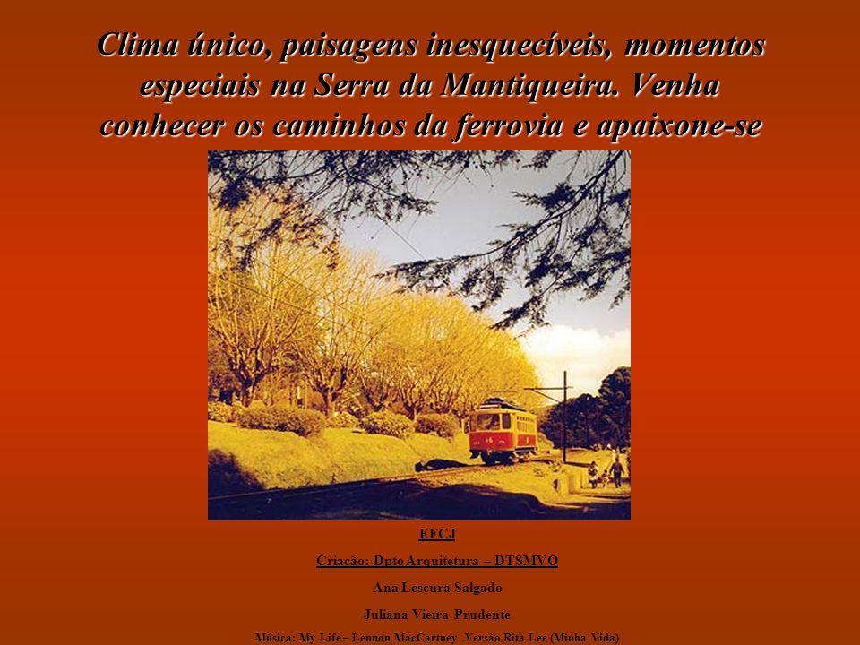 Clima único, paisagens inesquecíveis, momentos especiais na Serra da Mantiqueira. Venha conhecer os caminhos da ferrovia e apaixone-se