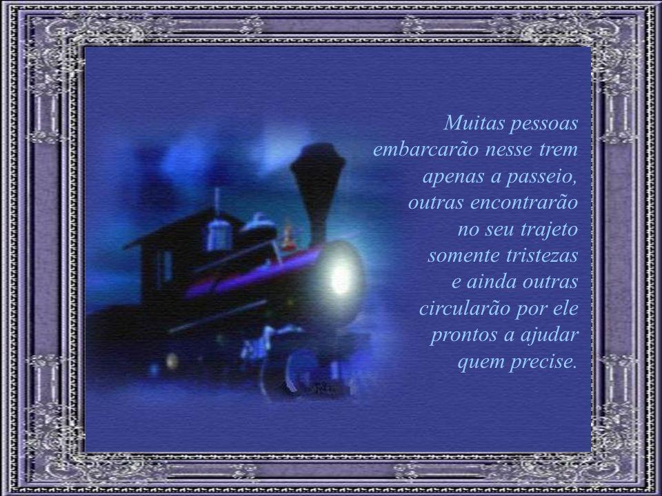 Muitas pessoas embarcarão nesse trem. apenas a passeio, outras encontrarão. no seu trajeto. somente tristezas.