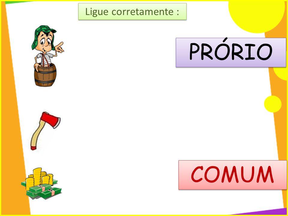 Ligue corretamente : PRÓRIO COMUM