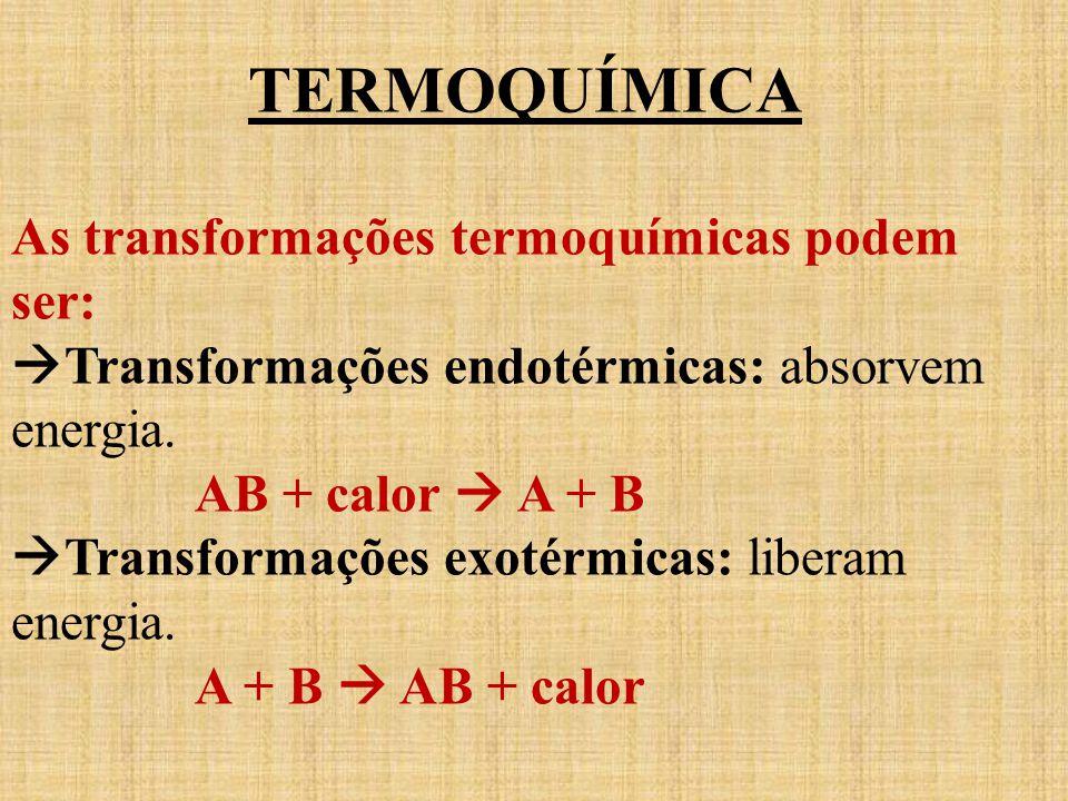 TERMOQUÍMICA As transformações termoquímicas podem ser: