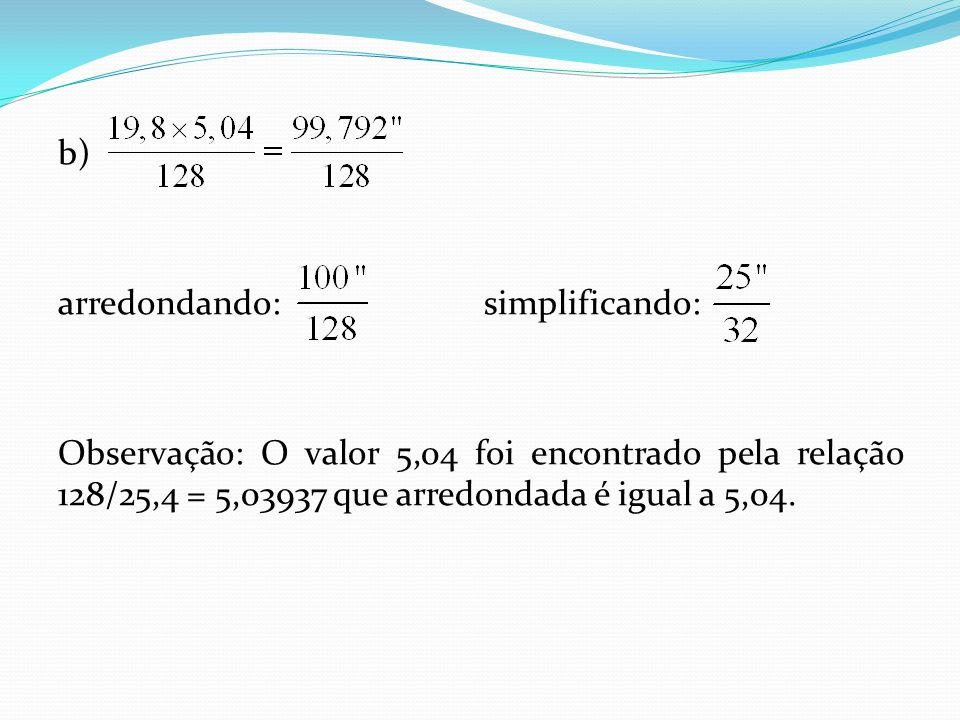 b) arredondando: simplificando: