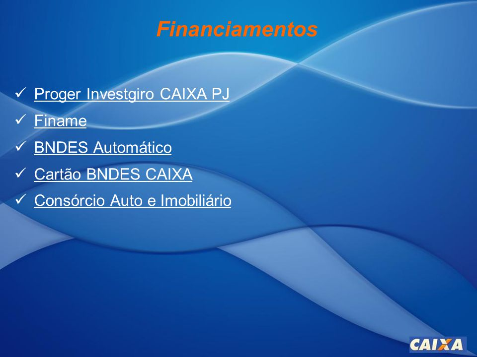 Financiamentos Proger Investgiro CAIXA PJ Finame BNDES Automático