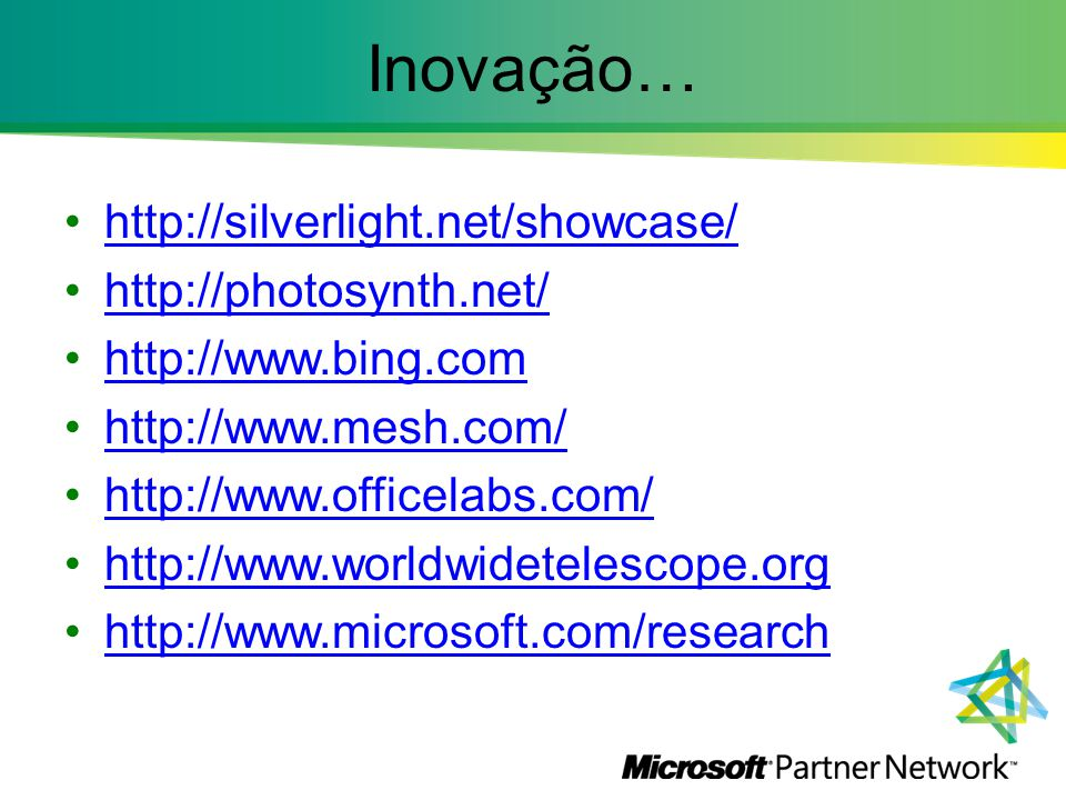 Inovação… http://silverlight.net/showcase/ http://photosynth.net/