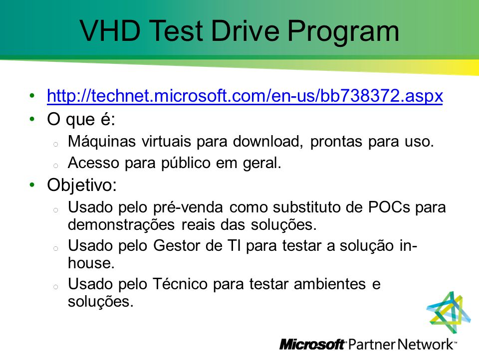 VHD Test Drive Program http://technet.microsoft.com/en-us/bb738372.aspx. O que é: Máquinas virtuais para download, prontas para uso.