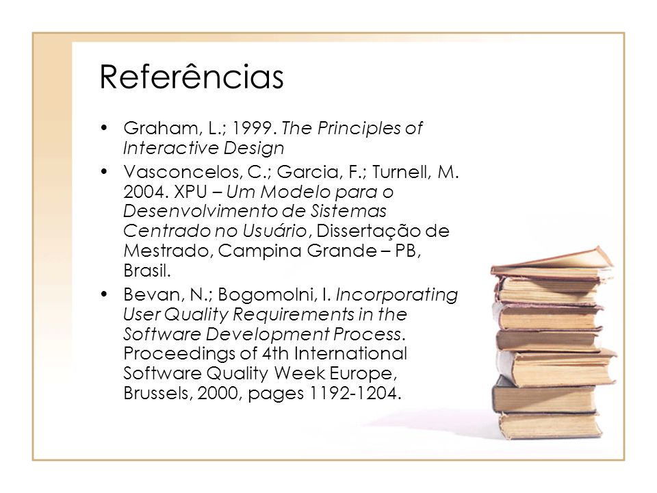 Referências Graham, L.; 1999. The Principles of Interactive Design