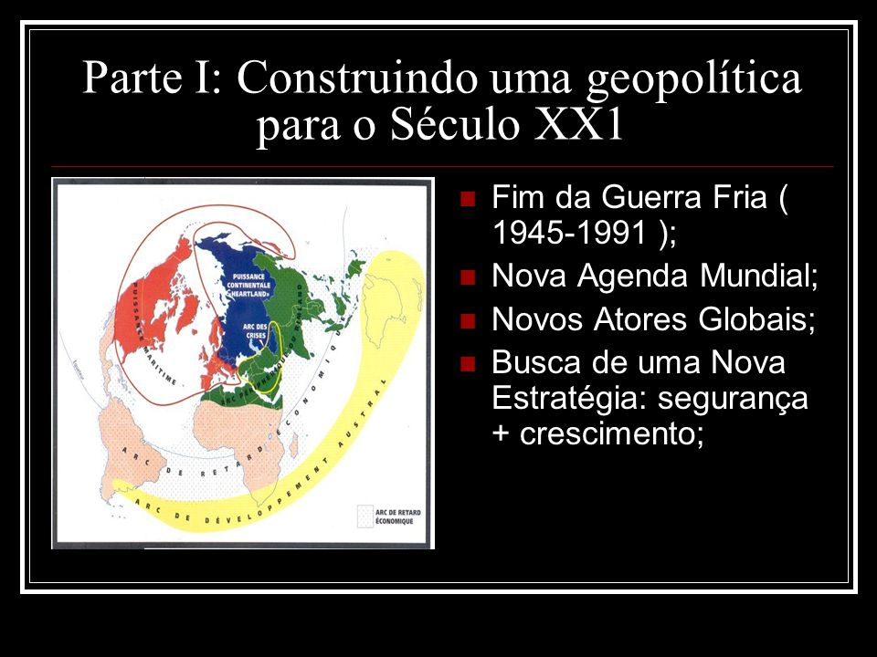 Parte I: Construindo uma geopolítica para o Século XX1