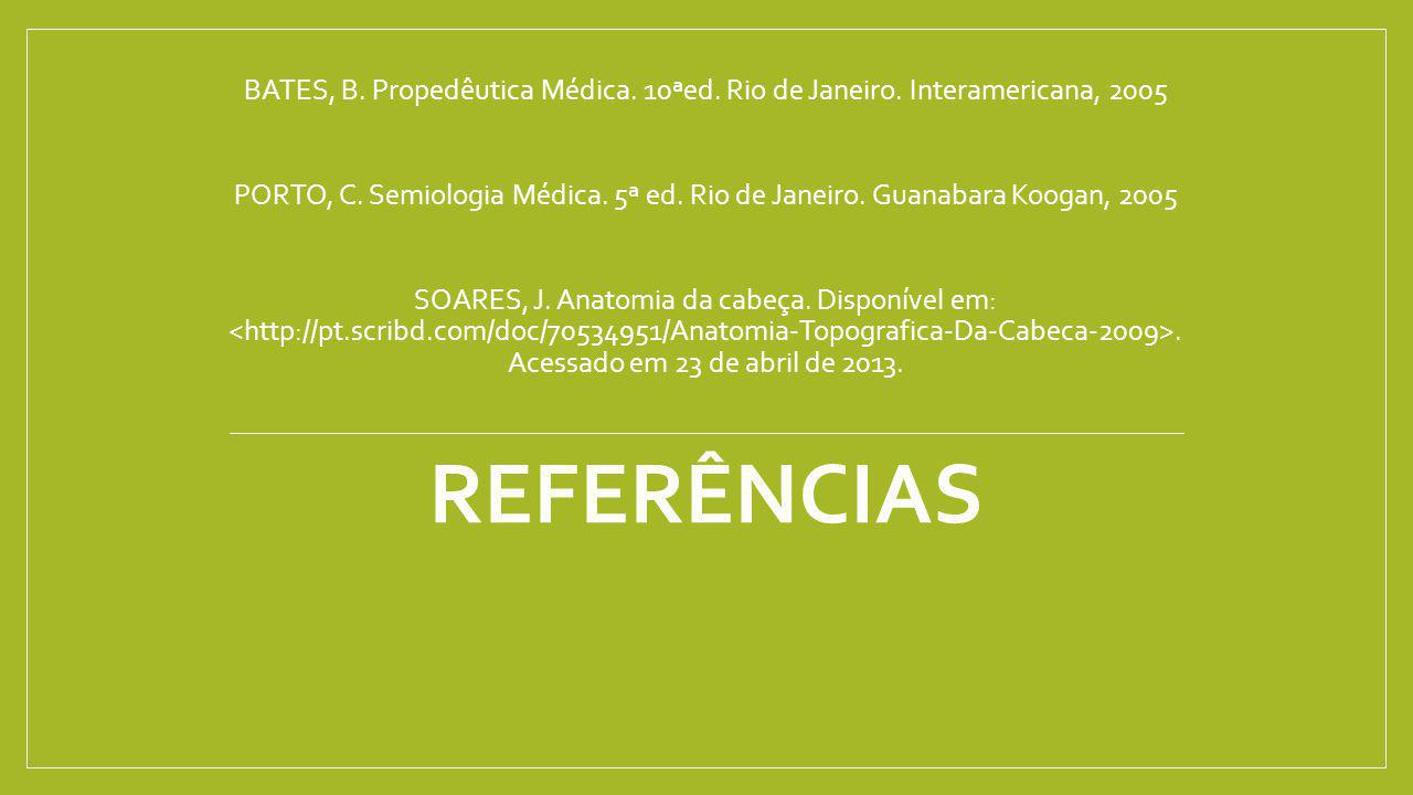 BATES, B. Propedêutica Médica. 10ªed. Rio de Janeiro