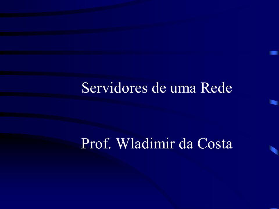 Servidores de uma Rede Prof. Wladimir da Costa