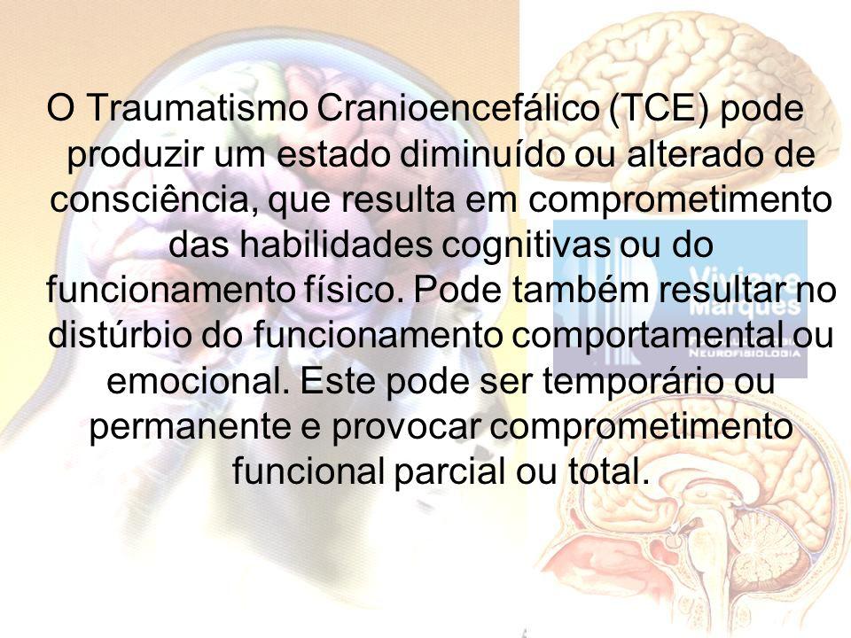 O Traumatismo Cranioencefálico (TCE) pode produzir um estado diminuído ou alterado de consciência, que resulta em comprometimento das habilidades cognitivas ou do funcionamento físico.
