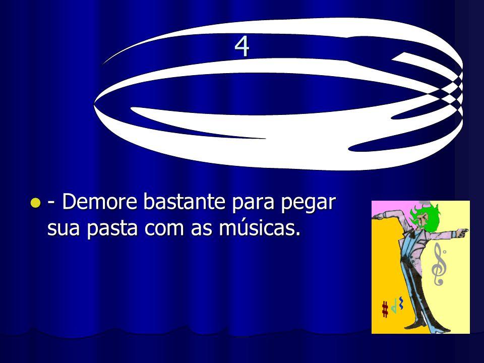 4 3 - Demore bastante para pegar sua pasta com as músicas.