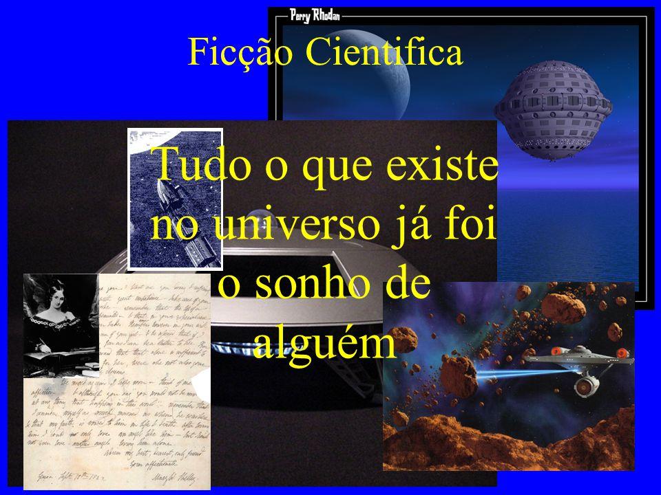 Tudo o que existe no universo já foi o sonho de alguém