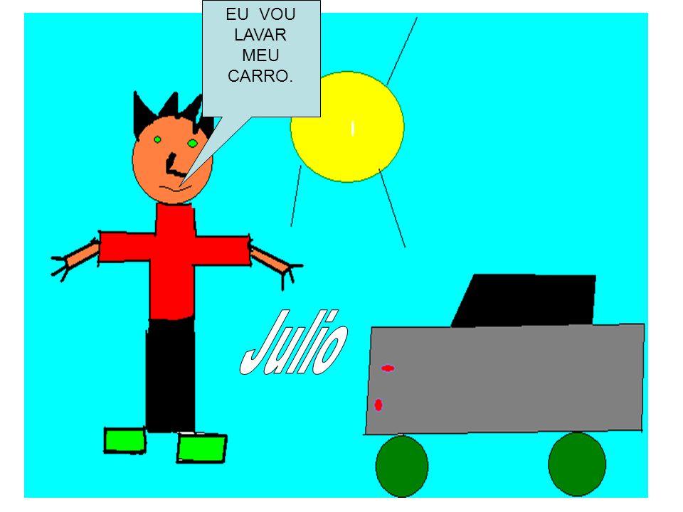 EU VOU LAVAR MEU CARRO. Julio