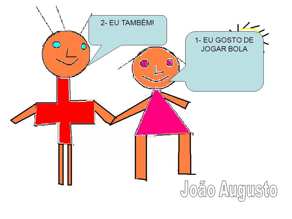 2- EU TAMBÉM! 1- EU GOSTO DE JOGAR BOLA João Augusto