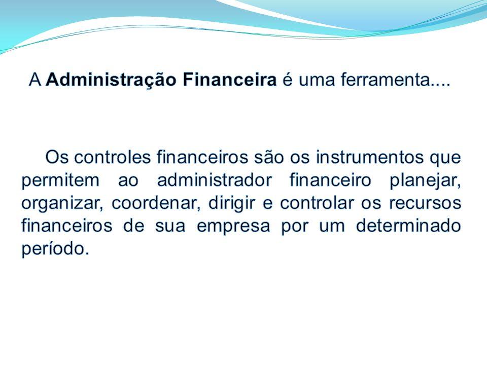A Administração Financeira é uma ferramenta....