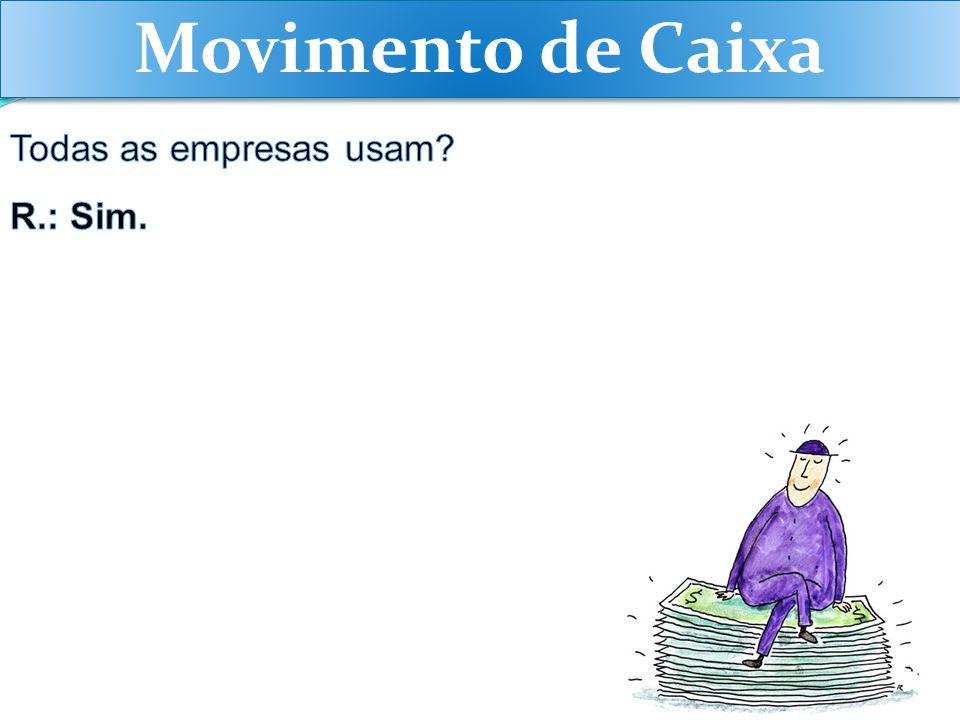 Movimento de Caixa Todas as empresas usam R.: Sim.