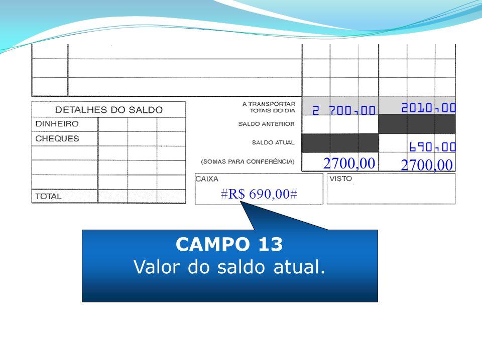 CAMPO 13 Valor do saldo atual. 2700,00 2700,00 #R$ 690,00# 2010,00