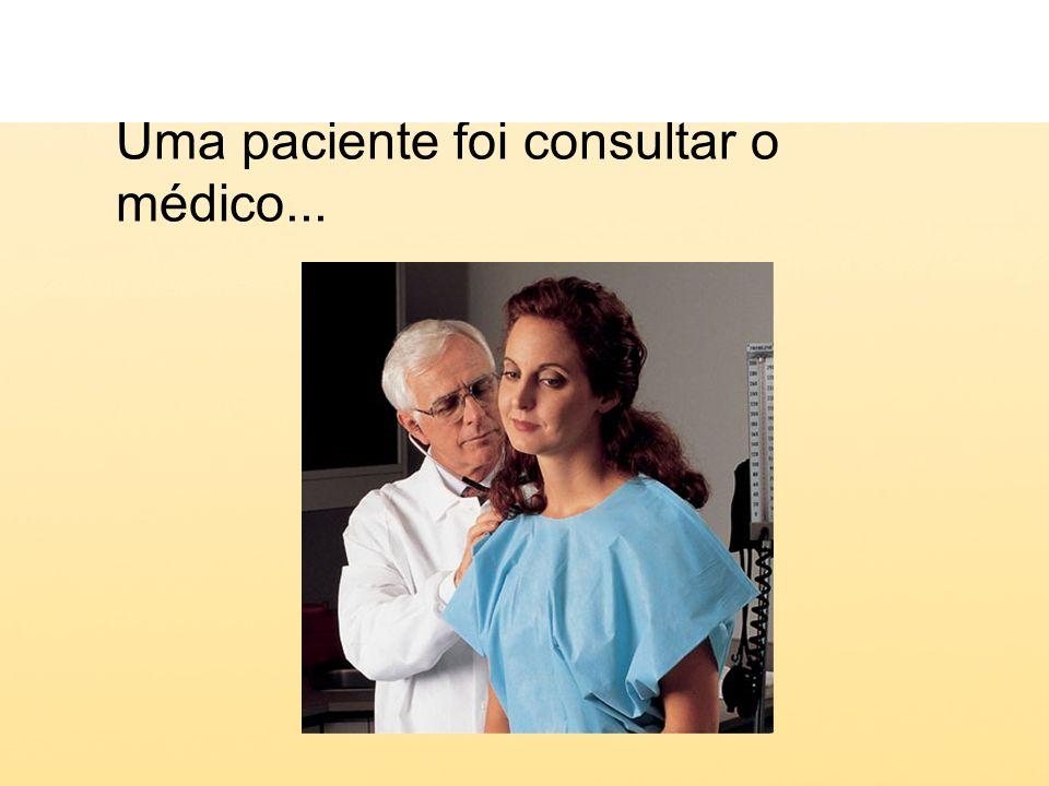 Uma paciente foi consultar o médico...