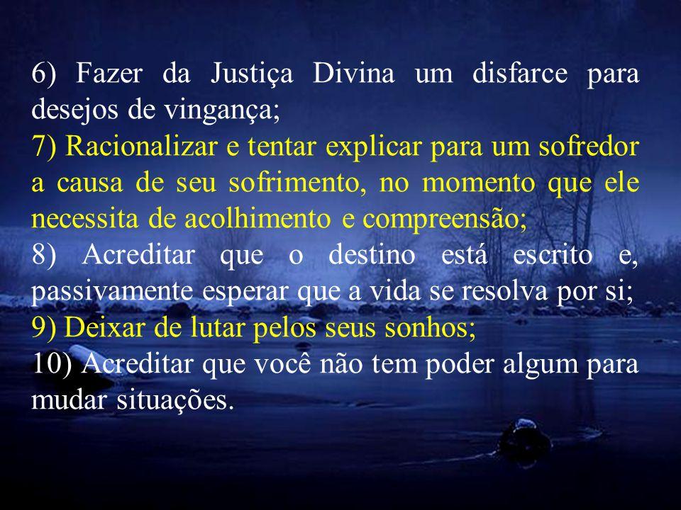 6) Fazer da Justiça Divina um disfarce para desejos de vingança;