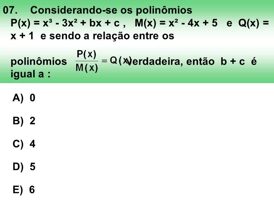 07. Considerando-se os polinômios P(x) = x³ - 3x² + bx + c , M(x) = x² - 4x + 5 e Q(x) = x + 1 e sendo a relação entre os polinômios verdadeira, então b + c é igual a :