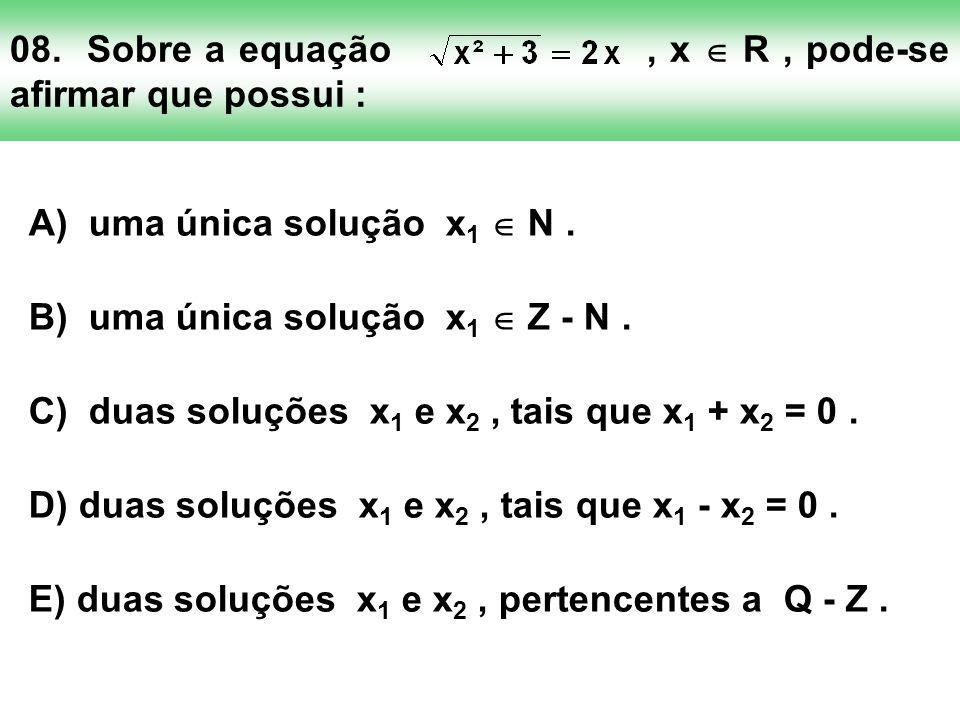 08. Sobre a equação , x  R , pode-se afirmar que possui :
