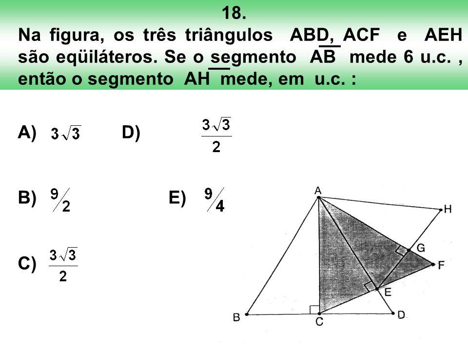 18. Na figura, os três triângulos ABD, ACF e AEH são eqüiláteros