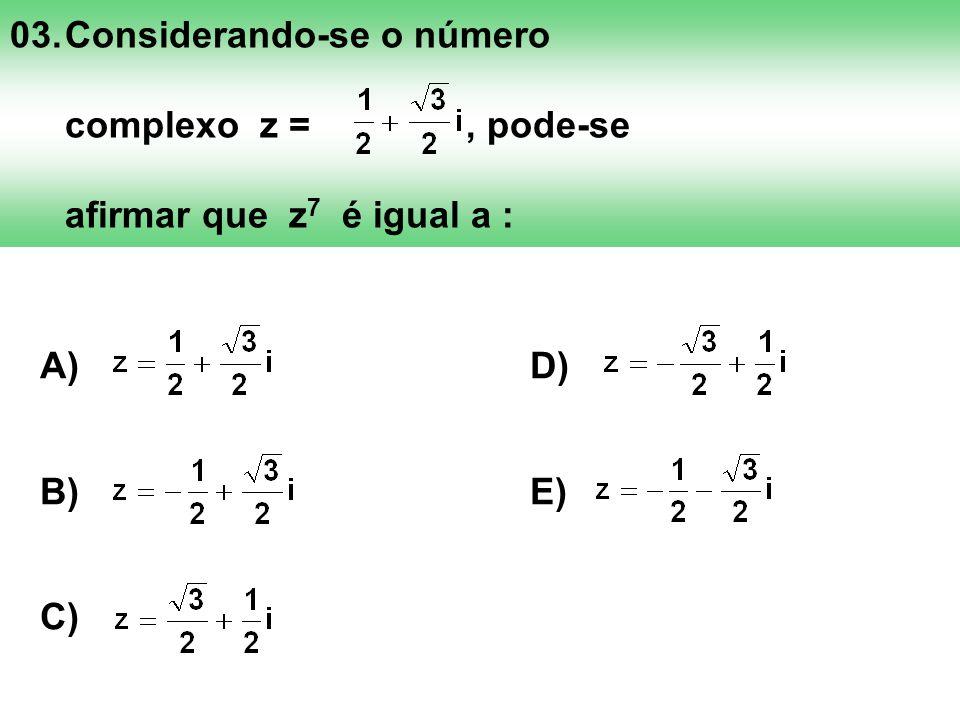 03. Considerando-se o número complexo z = , pode-se afirmar que z7 é igual a :