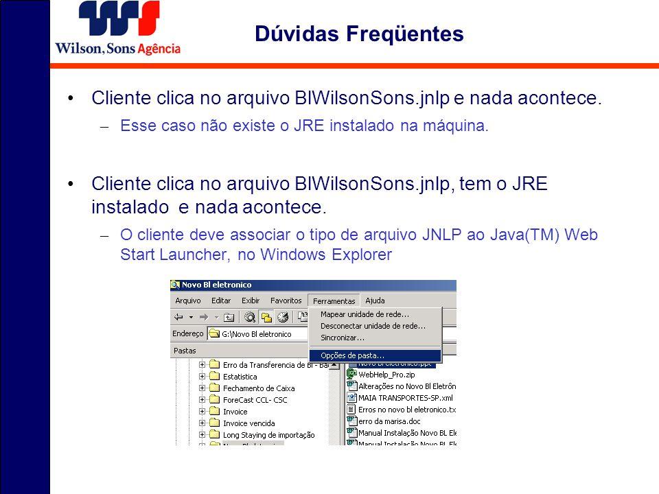 Dúvidas Freqüentes Cliente clica no arquivo BlWilsonSons.jnlp e nada acontece. Esse caso não existe o JRE instalado na máquina.