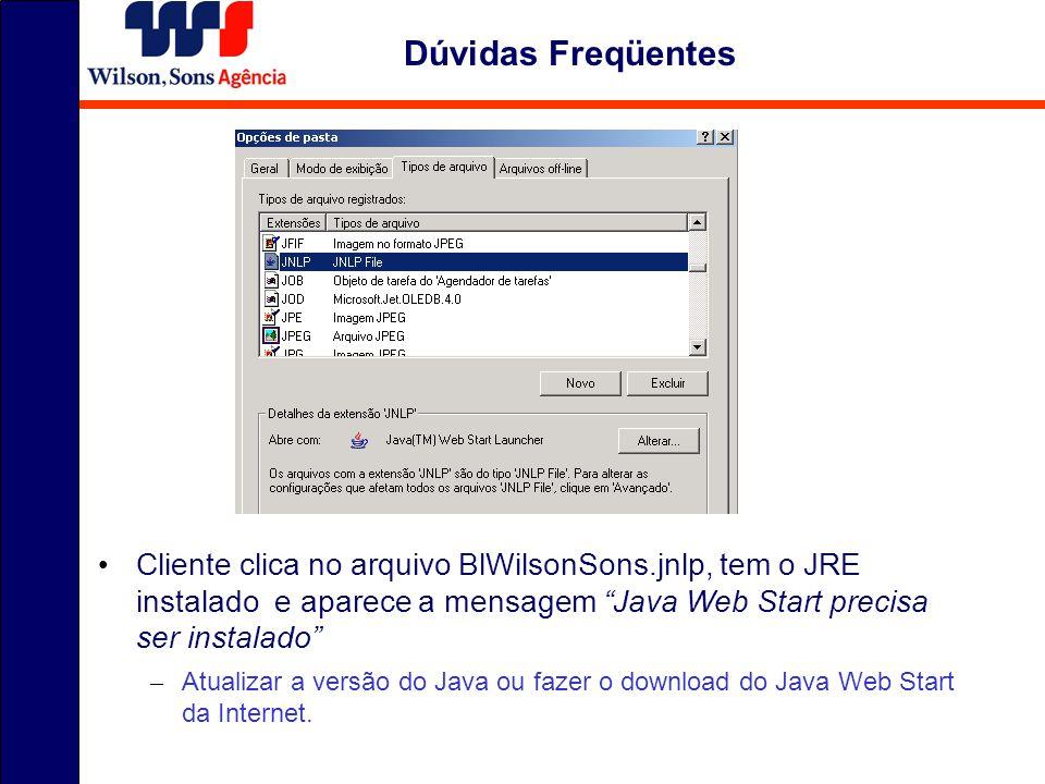 Dúvidas Freqüentes Cliente clica no arquivo BlWilsonSons.jnlp, tem o JRE instalado e aparece a mensagem Java Web Start precisa ser instalado