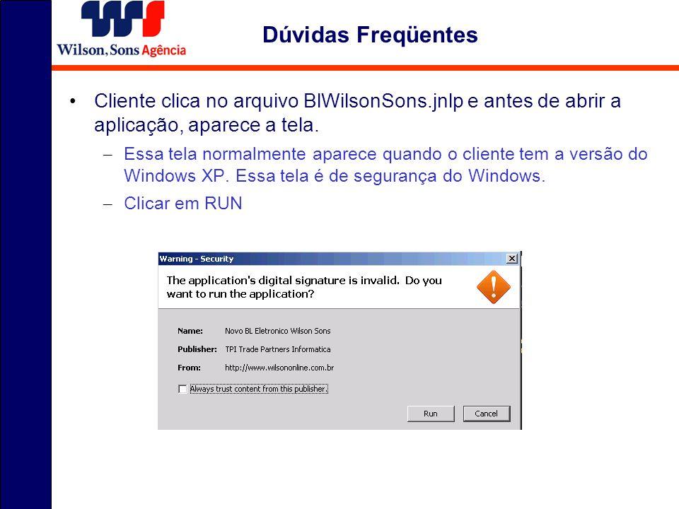 Dúvidas Freqüentes Cliente clica no arquivo BlWilsonSons.jnlp e antes de abrir a aplicação, aparece a tela.