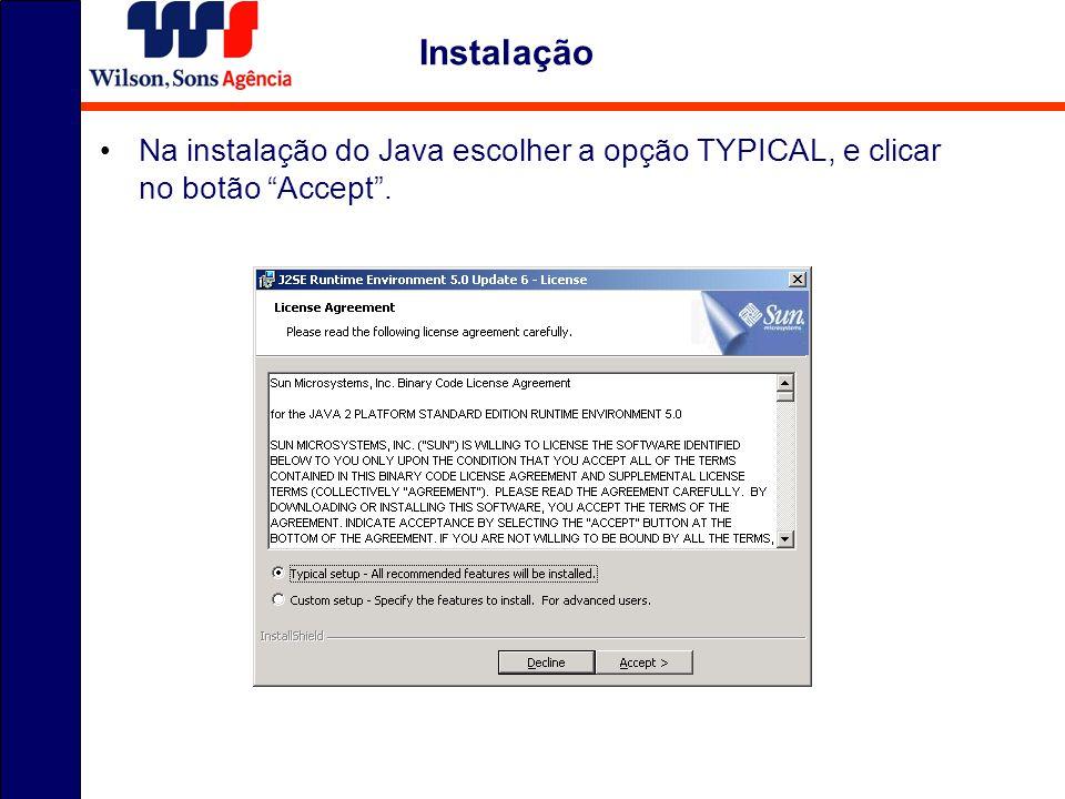 Instalação Na instalação do Java escolher a opção TYPICAL, e clicar no botão Accept .