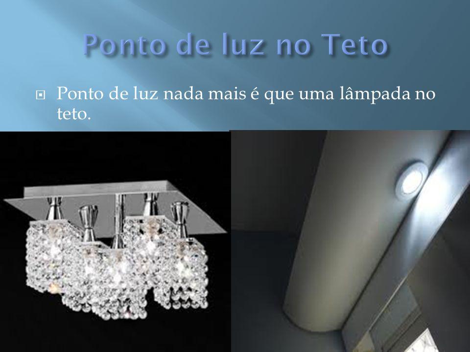 Ponto de luz no Teto Ponto de luz nada mais é que uma lâmpada no teto.