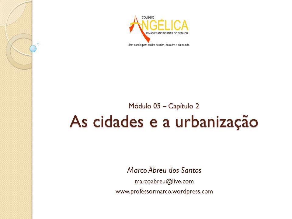 Módulo 05 – Capítulo 2 As cidades e a urbanização