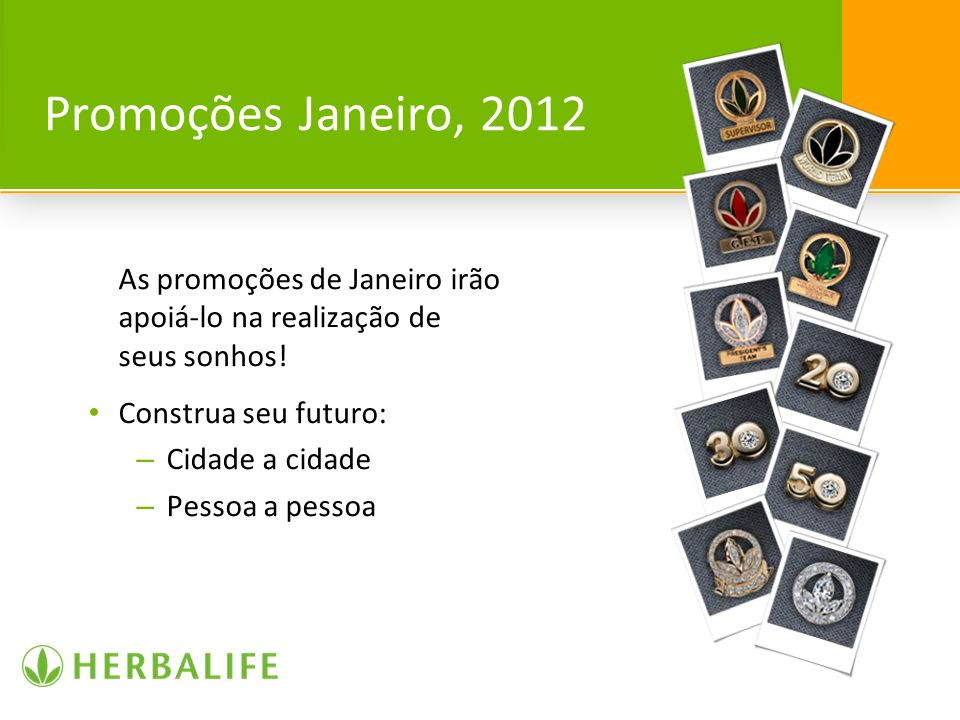 Promoções Janeiro, 2012 As promoções de Janeiro irão apoiá-lo na realização de seus sonhos! Construa seu futuro: