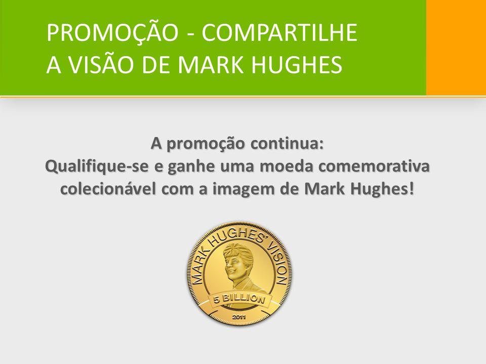 PROMOÇÃO - COMPARTILHE A VISÃO DE MARK HUGHES