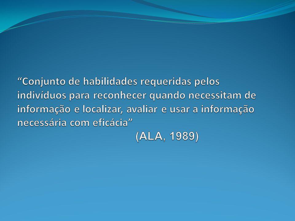 Conjunto de habilidades requeridas pelos indivíduos para reconhecer quando necessitam de informação e localizar, avaliar e usar a informação necessária com eficácia (ALA, 1989)