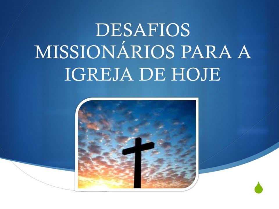 DESAFIOS MISSIONÁRIOS PARA A IGREJA DE HOJE