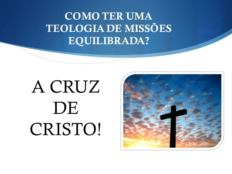 COMO TER UMA TEOLOGIA DE MISSÕES EQUILIBRADA