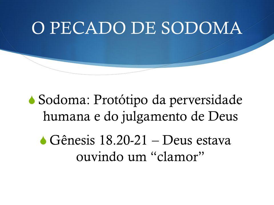 O PECADO DE SODOMA Sodoma: Protótipo da perversidade humana e do julgamento de Deus.