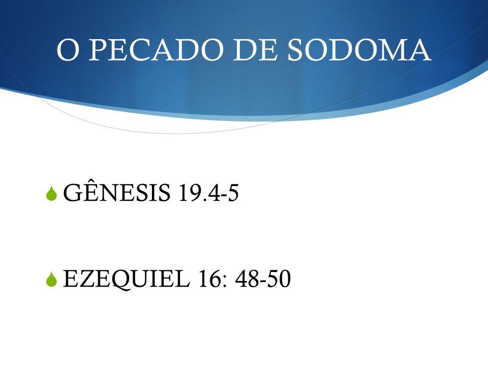 O PECADO DE SODOMA GÊNESIS 19.4-5 EZEQUIEL 16: 48-50 Gênesis 19