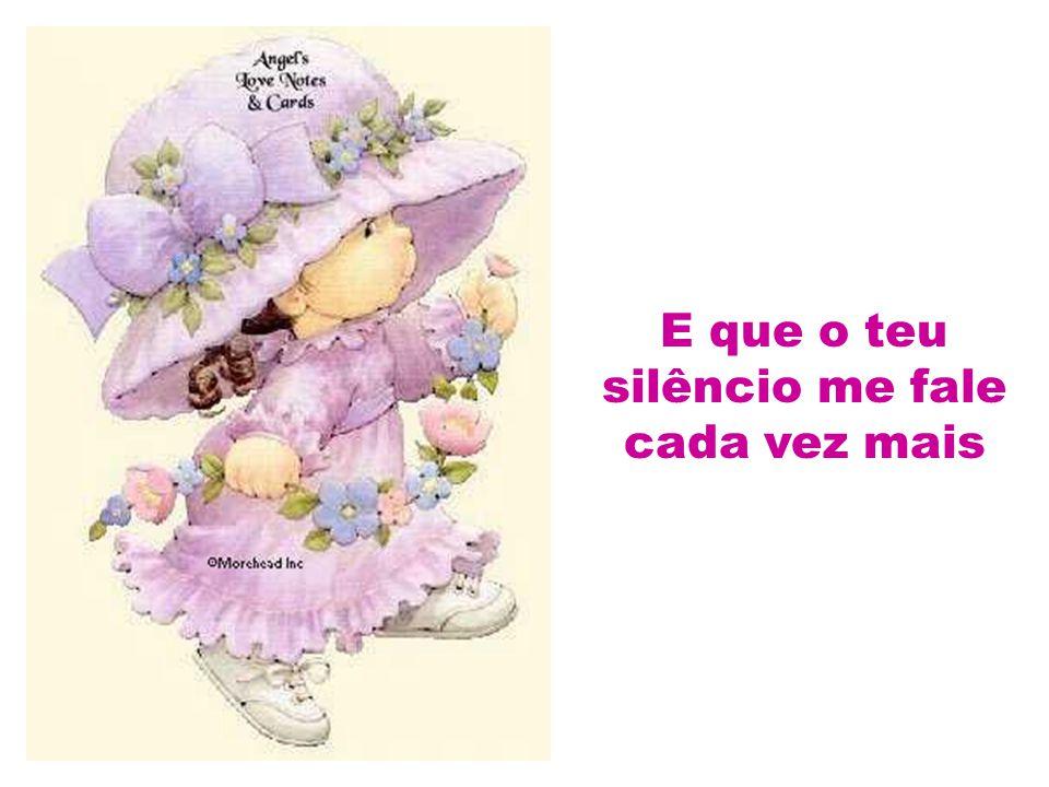 E que o teu silêncio me fale cada vez mais