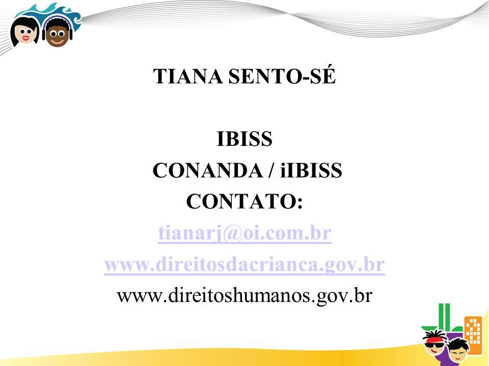 TIANA SENTO-SÉ IBISS. CONANDA / iIBISS. CONTATO: tianarj@oi.com.br. www.direitosdacrianca.gov.br.
