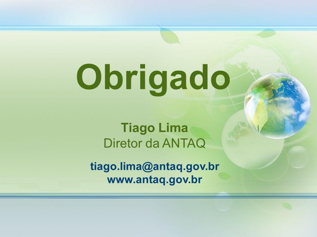 Obrigado Tiago Lima Diretor da ANTAQ tiago.lima@antaq.gov.br
