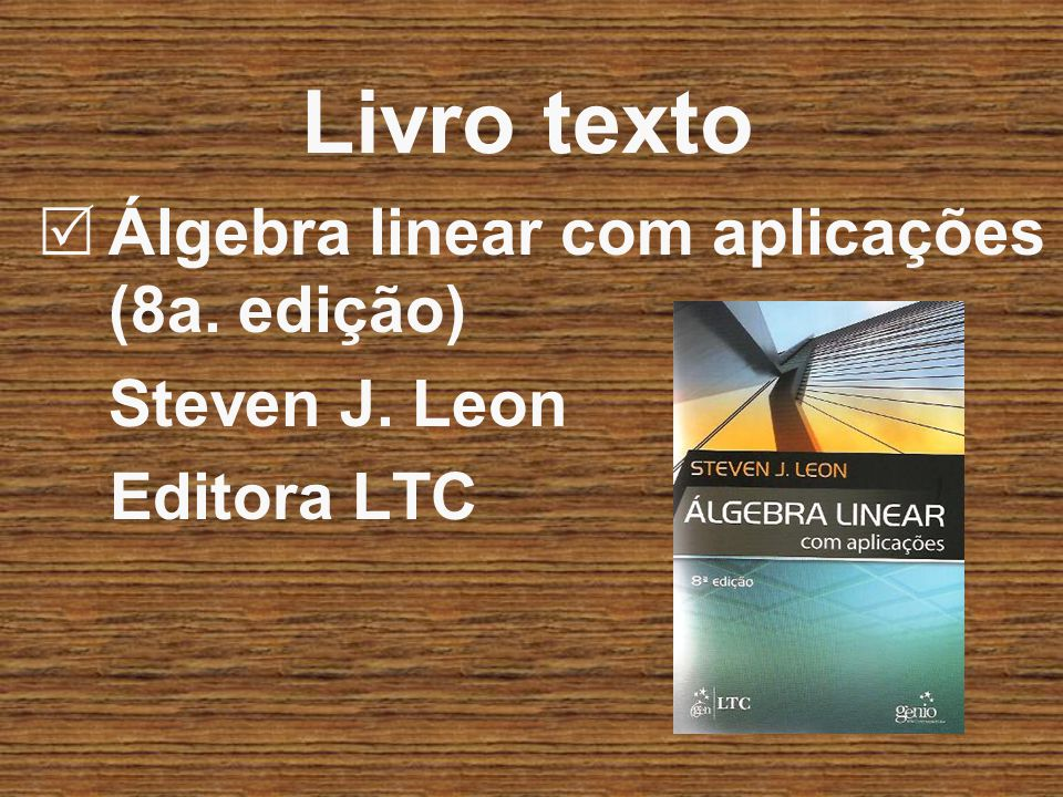 Livro texto Álgebra linear com aplicações (8a. edição) Steven J. Leon